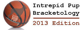 Intrepid Pup bracketology 2013 edition